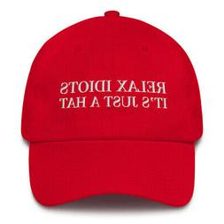 Relax Idiots It's Just A Hat Embroidered Cotton Dad Cap Made