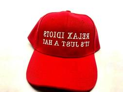 RELAX IDIOTS IT'S JUST A HAT / MAKE AMERICA GREAT AGAIN  STY